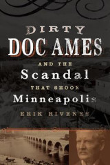Omslag - Dirty Doc Ames and the Scandal That Shook Minneapolis