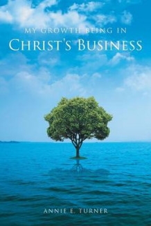 My Growth Being in Christ's Business av Annie E Turner (Heftet)