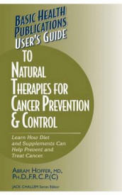 User's Guide to Natural Therapies for Cancer Prevention and Control av Abram Hoffer (Innbundet)