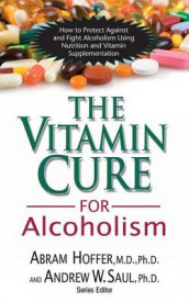 The Vitamin Cure for Alcoholism av Abram Hoffer og Andrew W Saul (Innbundet)