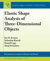 Elastic Shape Analysis of Three-Dimensional Objects av Ian H. Jermyn, Sebastian Kurtek, Hamid Laga og Anuj Srivastava (Heftet)