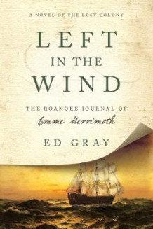 Left in the Wind - A Novel of the Lost Colony: The Roanoke Journal of Emme Merrimoth av Ed Gray (Innbundet)