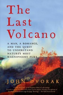 The Last Volcano - A Man, a Romance, and the Quest to Understand Nature`s Most Magnificent Fury av John Dvorak (Heftet)