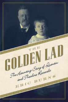 The Golden Lad - The Haunting Story of Quentin and Theodore Roosevelt av Eric Burns (Heftet)