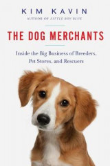 Omslag - The Dog Merchants - Inside the Big Business of Breeders, Pet Stores, and Rescuers