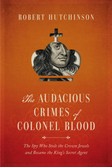 The Audacious Crimes of Colonel Blood - The Spy Who Stole the Crown Jewels and Became the King`s Secret Agent av Robert Hutchinson (Heftet)
