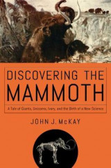 Omslag - Discovering the Mammoth - A Tale of Giants, Unicorns, Ivory, and the Birth of a New Science