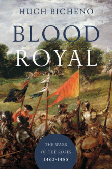 Blood Royal - The Wars of the Roses: 1462-1485 av Hugh Bicheno (Innbundet)