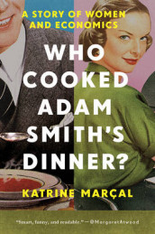Who Cooked Adam Smith`s Dinner? - A Story of Women and Economics av Katrine Marcal (Heftet)
