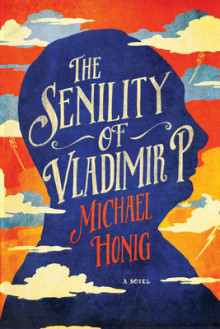The Senility of Vladimir P. - A Novel av Michael Honig (Heftet)