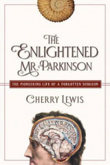 Omslag - The Enlightened Mr. Parkinson - The Pioneering Life of a Forgotten Surgeon