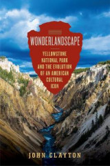Omslag - Wonderlandscape - Yellowstone National Park and the Evolution of an American Cultural Icon