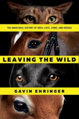 Omslag - Leaving the Wild - The Unnatural History of Dogs, Cats, Cows, and Horses