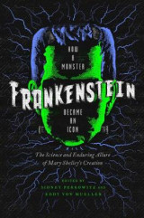 Omslag - Frankenstein - How A Monster Became an Icon - The Science and Enduring Allure of Mary Shelley`s Creation