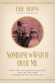 Someone to Watch Over Me - A Portrait of Eleanor Roosevelt and the Tortured Father Who Shaped Her Life av Eric Burns (Heftet)