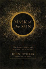 Omslag - Mask of the Sun - The Science, History and Forgotten Lore of Eclipses