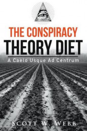 The Conspiracy Theory Diet av Scott W Webb (Heftet)