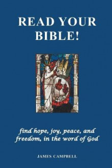 Read Your Bible! - find hope, joy, peace, and freedom, in the word of God av James Campbell (Heftet)