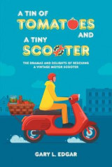 Omslag - A Tin of Tomatoes and a Tiny Scooter - The Dramas and Delights of Rescuing a Vintage Motor Scooter