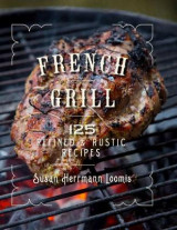 Omslag - French Grill - 125 Refined & Rustic Recipes