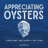 Omslag - Appreciating Oysters - An Eater`s Guide to Craft Oysters from Tide to Table