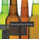 Omslag - Brewing Everything - How to Make Your Own Beer, Cider, Mead, Sake, Kombucha, and Other Fermented Beverages