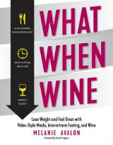 Omslag - What When Wine - Lose Weight and Feel Great with Paleo-Style Meals, Intermittent Fasting, and Wine
