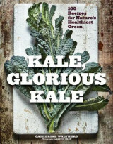 Omslag - Kale, Glorious Kale - 100 Recipes for Nature`s Healthiest Green