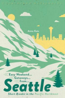 Easy Weekend Getaways from Seattle av Anna Katz (Heftet)