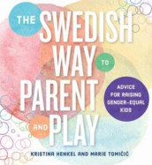 The Swedish Way to Parent and Play av Kristina Henkel og Marie Tomicic (Heftet)