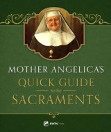 Omslag - Mother Angelica's Quick Guide to the Sacraments