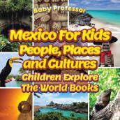 Mexico for Kids: People, Places and Cultures - Children Explore the World Books av Baby Professor (Heftet)