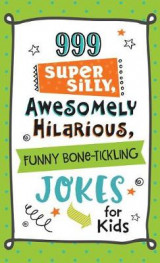 Omslag - 999 Super Silly, Awesomely Hilarious, Funny Bone-Tickling Jokes for Kids