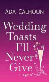 Omslag - Wedding Toasts I'll Never Give