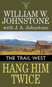 Hang Him Twice av J A Johnstone og William W Johnstone (Innbundet)