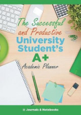Omslag - The Successful and Productive University Student's A+ Academic Planner