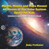 Omslag - Moons, Moons and More Moons! All Moons of Our Solar System - Space for Kids - Children's Aeronautics & Space Book