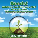 Omslag - Seeds! Watching a Seed Grow Into a Plants, Botany for Kids - Children's Agriculture Books