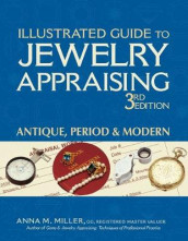 Illustrated Guide to Jewelry Appraising (3rd Edition) av Anna M. Miller (Heftet)