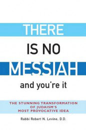 There Is No Messiah-and You're It av Rabbi Robert N. Levine (Innbundet)