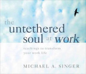 The Untethered Soul at Work av Michael A. Singer (Lydbok-CD)