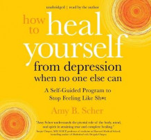 How to Heal Yourself from Depression When No One Else Can av Amy B. Scher (Lydbok-CD)