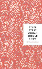 Stuff Every Woman Should Know av Alanna Kalb (Innbundet)