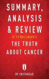 Omslag - Summary, Analysis & Review of Ty Bollinger's the Truth about Cancer by Instaread
