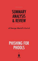 Omslag - Summary, Analysis & Review of George Akerlof's and Robert Shiller's Phishing for Phools by Instaread