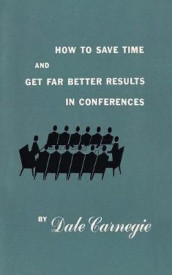 How to save time and get far better results in conferences av Dale Carnegie (Heftet)