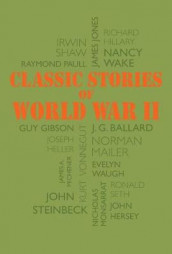 Classic Stories of World War II av J G Ballard, Norman Mailer, James a Michener, John Steinbeck og Kurt Vonnegut (Heftet)