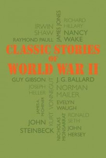 Classic Stories of World War II av John Steinbeck, James a Michener, Kurt Vonnegut, Norman Mailer og J G Ballard (Heftet)