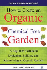Omslag - How to Create an Organic Chemical Free Garden
