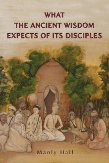 What the Ancient Wisdom Expects of Its Disciples av Manly P Hall (Heftet)